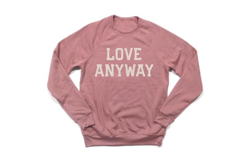 Love Anyway Sweatshirt